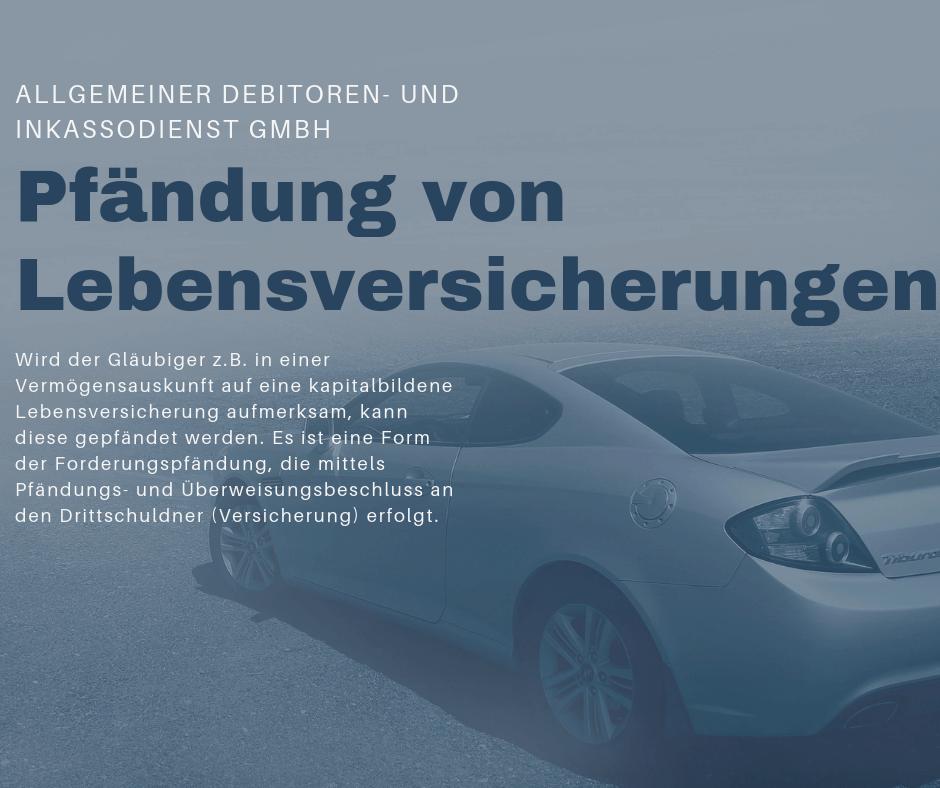 Allgemeiner Debitoren- und Inkassodienst GmbH pfädnung von lebensversicherungen